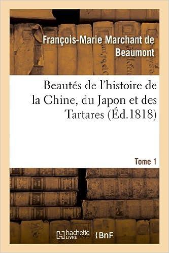 En ligne téléchargement gratuit Beautés de l'histoire de la Chine, du Japon et des Tartares. Tome 1: , ou Tableau des principaux événemens de l'histoire de ces peuples pdf, epub ebook