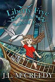 Liberty Frye and the Sails of Fate by [McCreedy, J.L.]