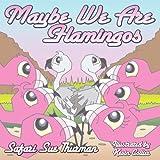 Maybe We Are Flamingos, Safari Sue Thurman, 1933090987