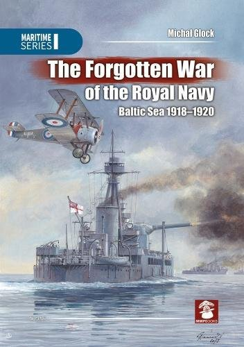 The Forgotten War of the Royal Navy: Baltic Sea 1918-1920 (Maritime Series)