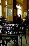 The Literary Life of Cairo, Samia Mehrez, 9774163907