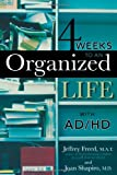 4 Weeks to an Organized Life with AD/HD, Jeffrey Freed and Joan Shapiro, 1589793269