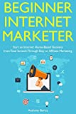 Beginner Internet Marketer: Start an Internet Home-Based Business from Total Scratch  Through Etsy or Affiliate Marketing