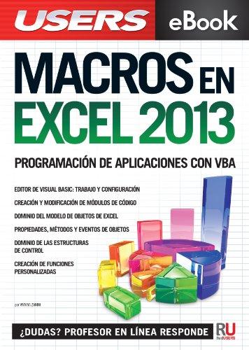 Macros en Excel 2013 - Programación de aplicaciones con VBA: Automatice sus planillas y optimice