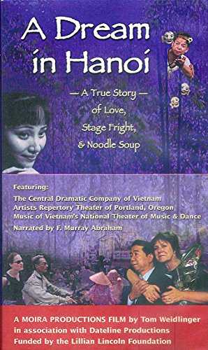 A Dream in Hanoi : A true story of love, stage fright, & noodle soup -- a fim on VHS Videocassette -- -