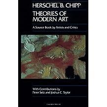 Theories of Modern Art: A Source Book by Artists and Critics: Written by Herschel B. Chipp, 1984 Edition, (Reprint) Publisher: University of California Press [Paperback]