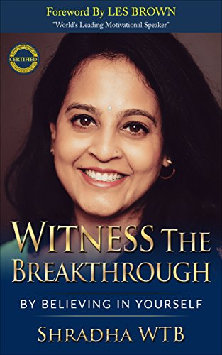 Witness The Breakthrough: By Believing In Yourself