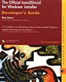 The Official InstallShield for Windows Installer Developer's Guide, Bob Baker, 0764547232
