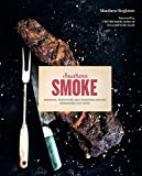 Southern Smoke: Barbecue, Traditions, and Treasured Recipes Reimagined for Today