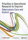 Priorities in Operational Research to Improve Tuberculosis Care and Control, World Health Organization, 9241548258