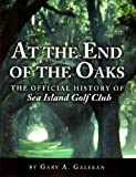 At the End of the Oaks: The Official History of the Sea Island Golf Club