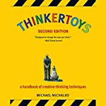 Thinkertoys: A Handbook of Creative-Thinking Techniques | Michael Michalko
