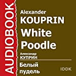 White Poodle [Russian Edition] | Alexander Kouprin