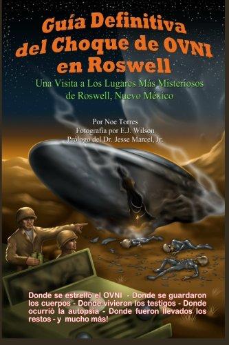 Guia Definitiva del Choque de OVNI en Roswell: Una Visita a los Lugares Mas Misteriosos de Roswell, Nuevo Mexico (Spanish Edition) [Noe Torres] (Tapa Blanda)