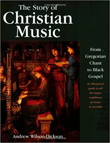 Book The Story of Christian Music: from Gregorian Chant to Black Gospel, an Authoritative Illustrated Guide to All the Major Traditions of Music for Worship by Andrew Wilson-Dickson (2003-07-01)
