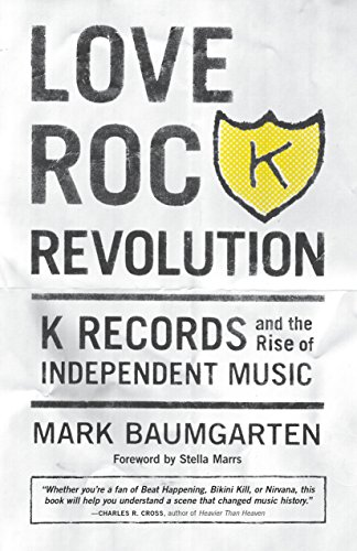 Love Rock Revolution: K Records and the Rise of Independent (Olympia Rocks)