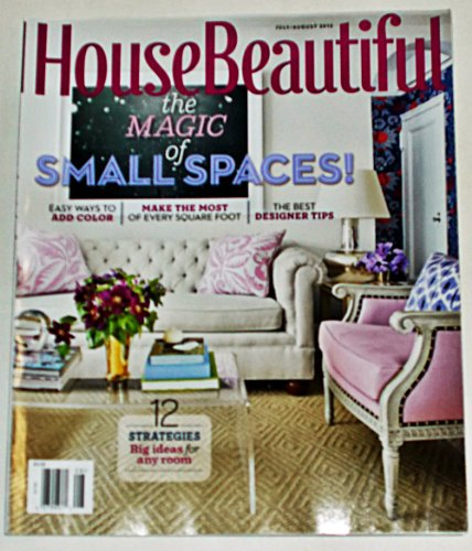 House Beautiful Magazine, July / August 2013 - The Magic of Small Spaces, Easy Ways to Add Color, Make the Most of Every Square Foot, The Best Designer Tips