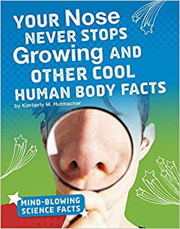 Your Nose Never Stops Growing and Other Cool Human Body