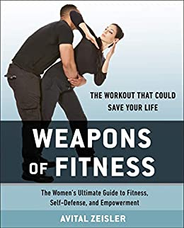and Empowerment The Women/'s Ultimate Guide to Fitness Self-Defense Weapons of Fitness