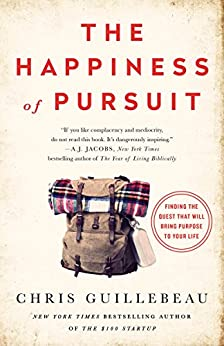 The Happiness of Pursuit: Finding the Quest That Will Bring Purpose to Your Life by [Guillebeau, Chris]
