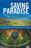 img - for Saving Paradise: Recovering Christianity's Forgotten Love for This Earth book / textbook / text book