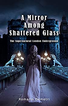A Mirror Among Shattered Glass (The Supernatural London Underground Book 1) by [Demetri, Romarin]