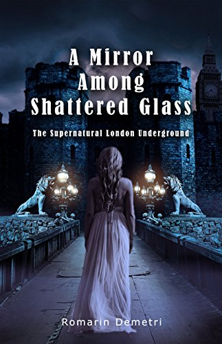 A Mirror Among Shattered Glass (The Supernatural London Underground Book 1)