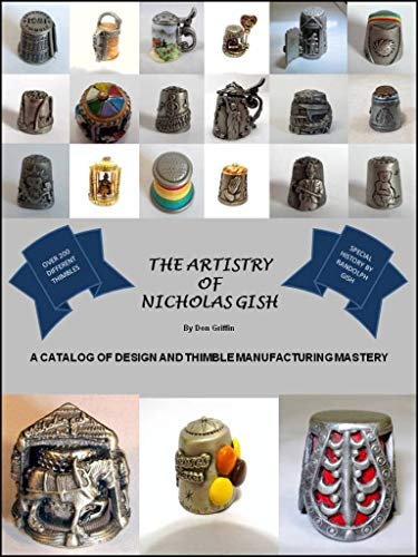 The Artistry of Nicholas Gish: A Catalog of Design and Thimble Manufacturing Mastery