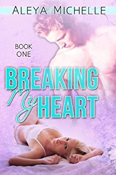 BREAKING MY HEART: Book 1 in My Heart Series by [Michelle, Aleya]