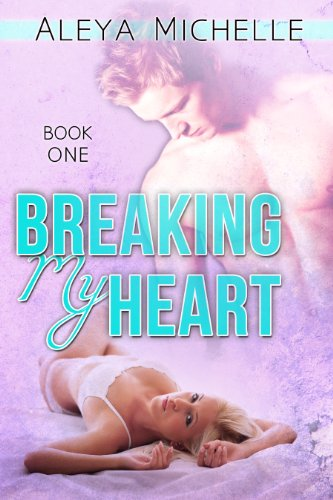 Book: BREAKING MY HEART - Book 1 in My Heart Series by Aleya Michelle