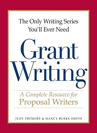 You'll Ever Need - Grant Writing: A Complete Resource for Proposal
