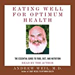Eating Well for Optimum Health: The Essential Guide to Food, Diet, and Nutrition | Andrew Weil
