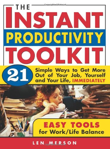 The Instant Productivity Kit: 21 Simple Ways to Get More Out of Your Job, Yourself and Your Life, Immediately ebook