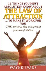 11 Things You Must Absolutely Know About The Law of Attraction... to make it work: 'THE' activities that will speed up your manifestation (Learn about the Law of Attraction) (Volume 2)