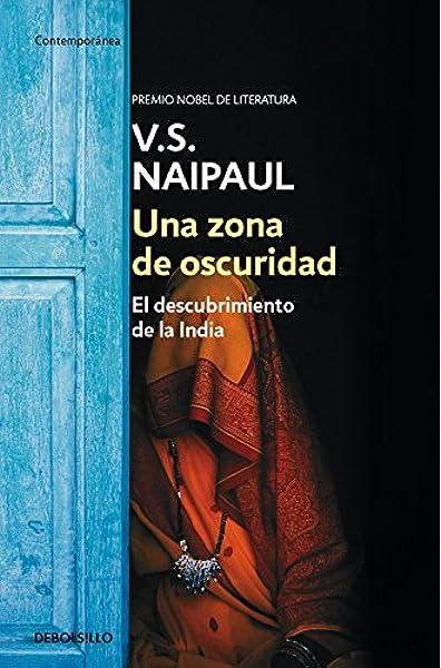 Una zona de oscuridad: El descubrimiento de la India Contemporánea: Amazon.es: Naipaul, V.S., Flora Casas Vaca;: Libros