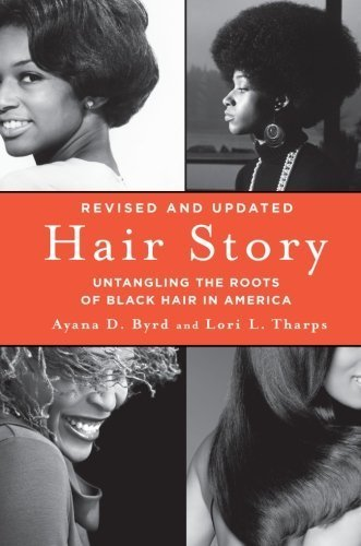 Hair Story: Untangling the Roots of Black Hair in America by Ayana Byrd (2014-01-28)