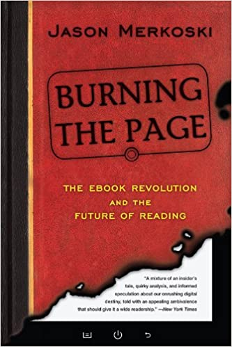 Burning the page the ebook revolution and the future of reading burning the page the ebook revolution and the future of reading jason merkoski ebook amazon fandeluxe Gallery