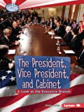 The President, Vice President, and Cabinet: A Look at the Executive Branch (Searchlight Books)