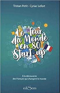 Le tour du monde en 80 start-up : à la découverte des Français qui changent le monde, Petit, Tristan