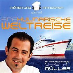 Traumschiffkoch Christian Müller. Eine kulinarische Weltreise