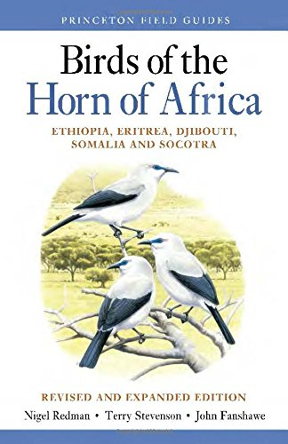 Birds of the Horn of Africa: Ethiopia, Eritrea, Djibouti, Somalia, and Socotra - Revised and Expanded Edition (Princeton Field Guides) (Birds Of Africa South Of The Sahara)