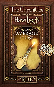An Average Curse: A Young Adult Fantasy (The Chronicles of Hawthorn Book 1) by [Rue]
