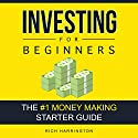 Investing for Beginners: The #1 Money Making Starter Guide Audiobook by Rich Harrington Narrated by Kevin Kollins