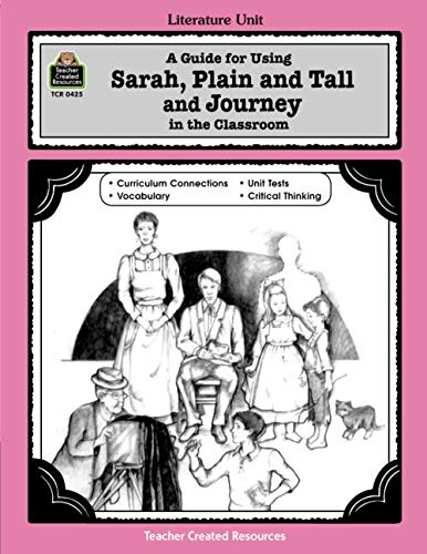 A Guide for Using Sarah, Plain and Tall and Journey in the Classroom (Literature Units)