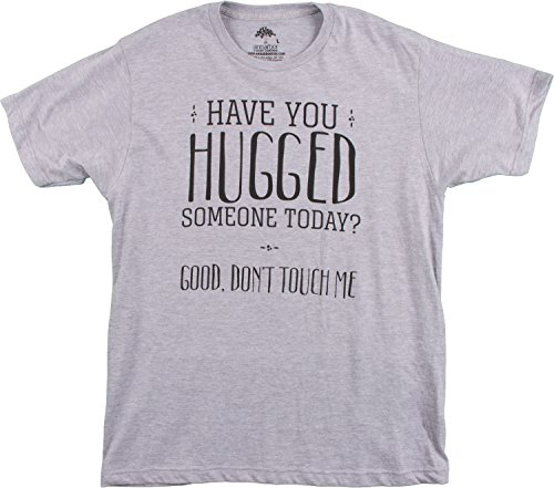 Hugged Someone Today? Good - Don't Touch Me | Funny Grumpy Curmudgeon T-shirt