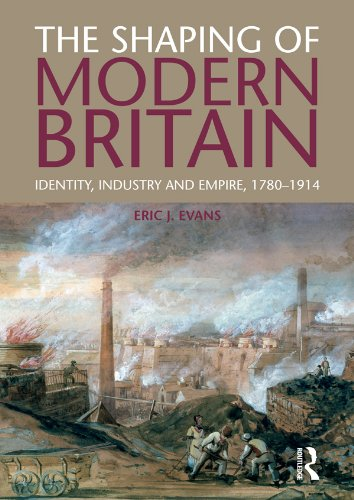 The Shaping of Modern Britain: Identity, Industry and Empire 1780 – 1914 Pdf