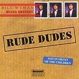: Bill Wyman's: Rude Dudes