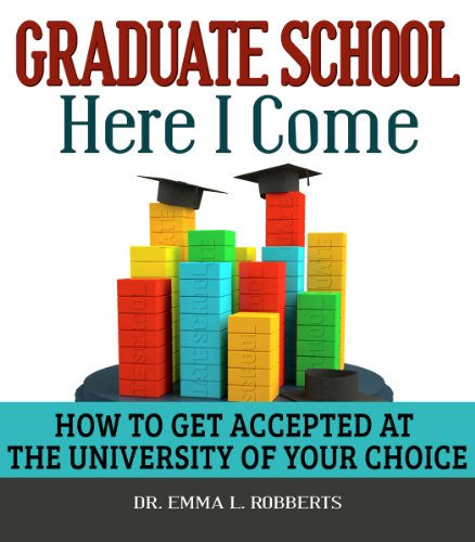 Graduate School Here I Come: How to Get Accepted at the University of Your Choice