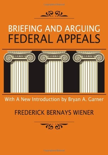 Briefing and Arguing Federal Appeals (1961) (Book) written by Frederick Bernays Wiener