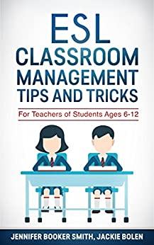 ESL Classroom Management Tips and Tricks: For Teachers of Students Ages 6-12 by [Smith, Jennifer Booker, Jackie Bolen]